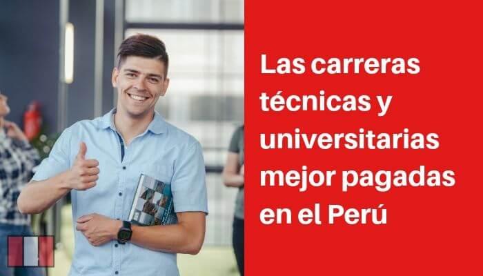 Las carreras técnicas y universitarias mejor pagadas en el Perú