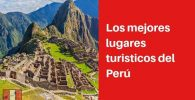 Los mejores lugares turisticos del Perú
