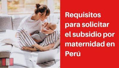 Requisitos para solicitar el subsidio por maternidad en Perú