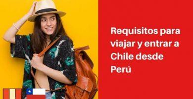 requisitos para viajar a chile desde peru