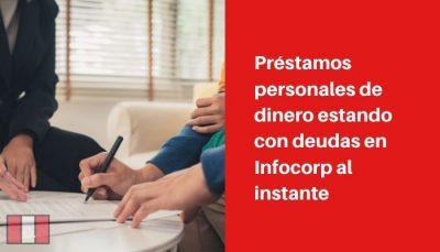 Préstamos personales estando en Infocorp al instante