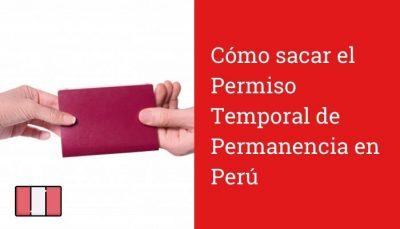 Cómo sacar el Permiso Temporal de Permanencia en Perú