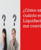 ¿Cómo saber cuánto es Mi Liquidación? ¿Cuál me conviene?