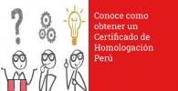 Conoce como obtener un Certificado de Homologación Perú