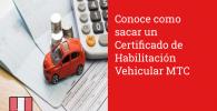 Conoce como sacar un Certificado de Habilitación Vehicular MTC