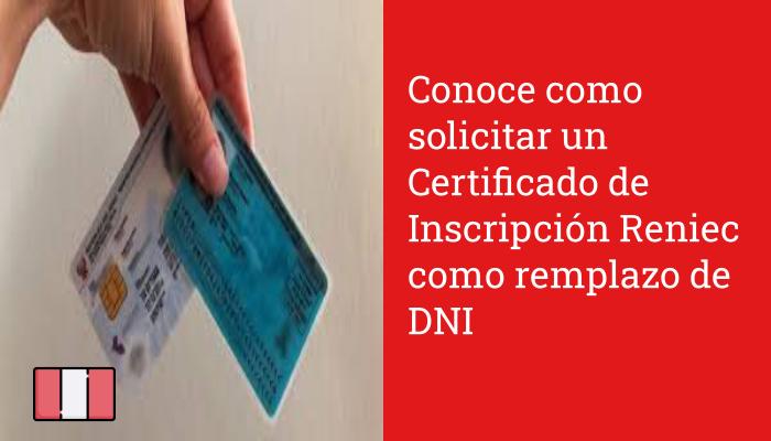 Conoce como solicitar un Certificado de Inscripción Reniec como remplazo de DNI