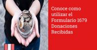 Conoce como utilizar el Formulario 1679 Donaciones Recibidas