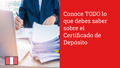Conoce TODO lo que debes saber sobre el Certificado de Depósito