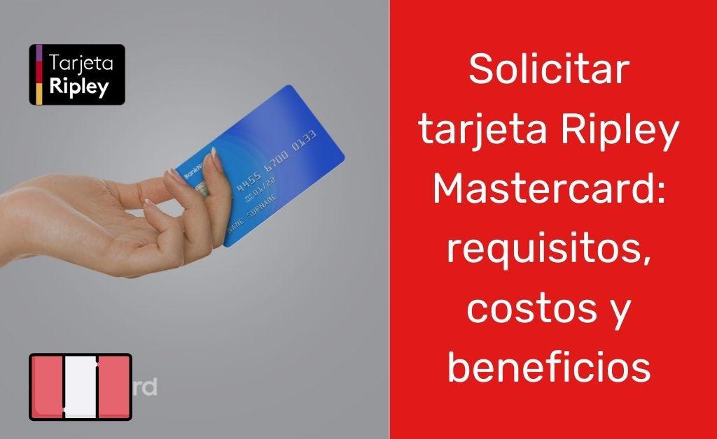 Solicitar tarjeta Ripley Mastercard requisitos, costos y beneficios